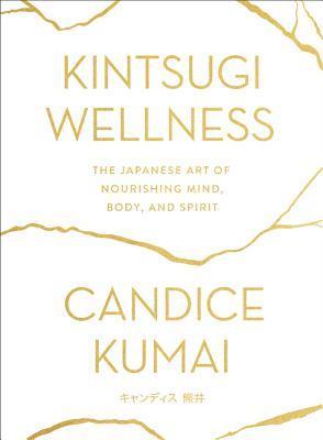Kintsugi Wellness Candice Kumai Book Cover