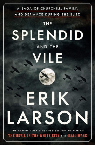 The Splendid and the Vile : a Saga of Churchill, Family, and Defiance During the Blitz Erik Larson Book Cover