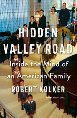 Hidden Valley Road: Inside the Mind of an American Family Robert Kolker Book Cover