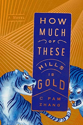 How Much of These Hills is Gold C Pam Zhang Book Cover