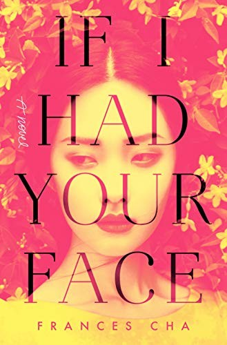 If I Had Your Face : a Novel Frances Cha Book Cover