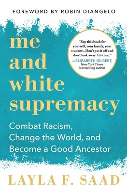 Me and White Supremacy: Combat Racism, Change the World, and Become a Good Ancestor Robin J. DiAngelo Book Cover
