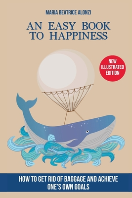 An Easy Book to Happiness: How to Get Rid of Baggage and Achieve One's Own Goals Maria Beatrice Alonzi Book Cover
