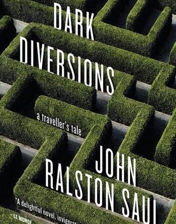 Dark Diversions: A Traveler's Tale John Ralston Saul Book Cover