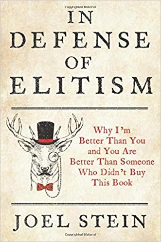 In Defense of Elitism: why I'm better than you and you're better than someone who didn't buy this book Joel Stein Book Cover