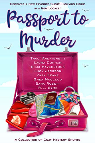 Passport to Murder: A Collection of Travel Cozy Mystery Shorts Traci Andrighetti Book Cover