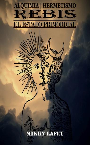 Rebis: El Estado Primordial Mikky Lafey Book Cover