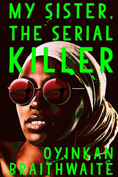 My Sister, the Serial Killer Oyinkan Braithwaite Book Cover