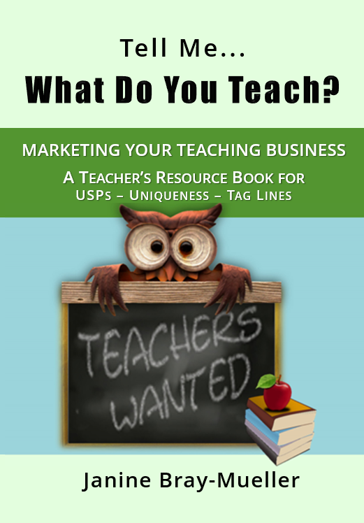 Tell Me... What Do You Teach?: The Teacher's Guide to Marketing Your Teaching Business (USPs - Uniqueness - Tag Lines) Janine Bray-Mueller Book Cover