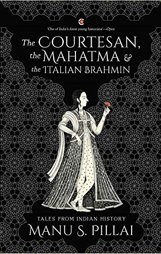 The Courtesan, the Mahatma, and the Italian Brahmin Manu Pillai Book Cover