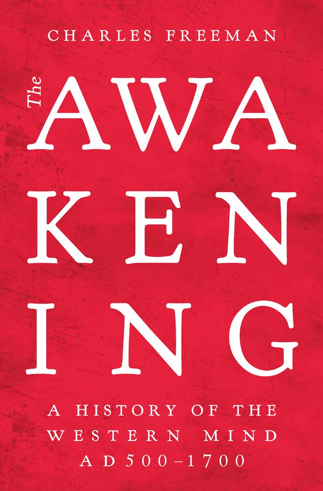 The Awakening: A History of the Western Mind AD 500 - AD 1700 Charles Freeman Book Cover