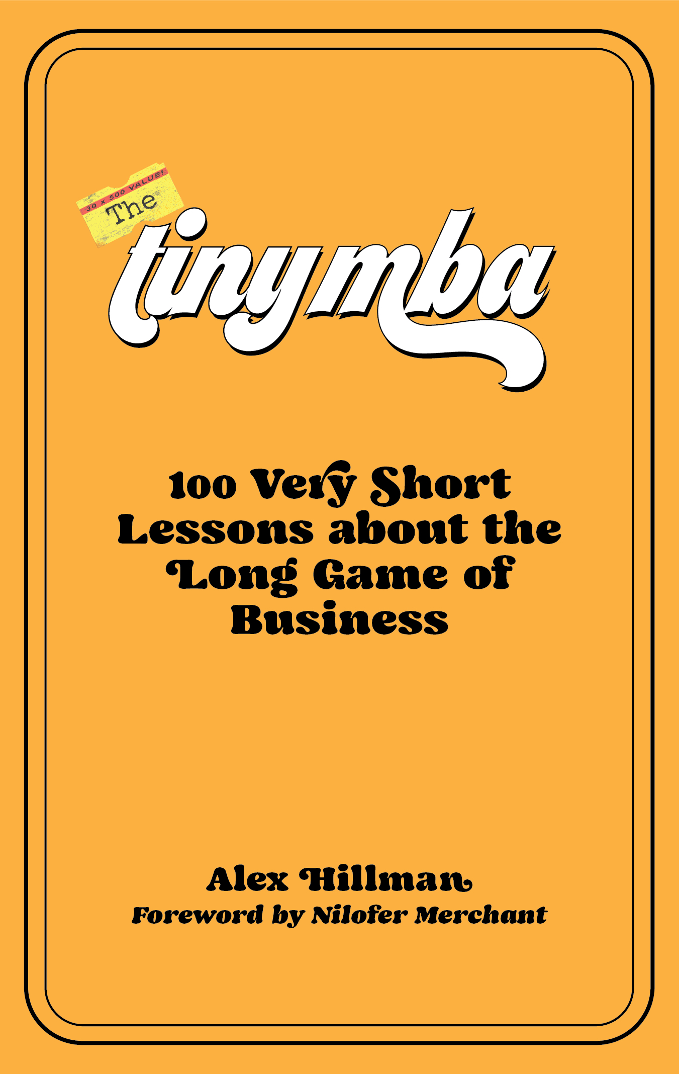 The Tiny MBA: 100 Very Short Lessons About the Long Game of Business Alex  Hillman Book Cover