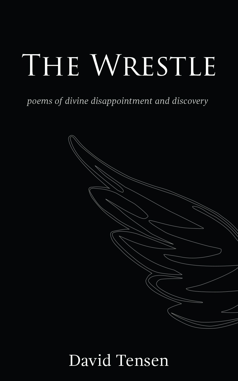The Wrestle: Poems of Divine Disappointment and Discovery David Tensen Book Cover