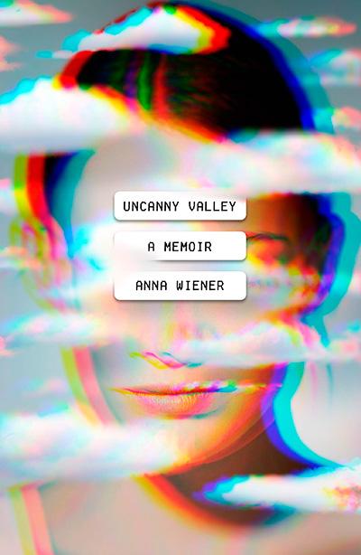 Uncanny Valley: A Memoir Anna Wiener Book Cover