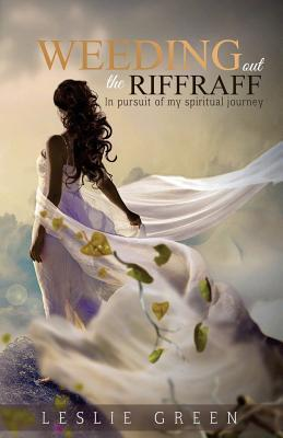 Weeding Out the Riffraff: In Pursuit of My Spiritual Journey Leslie  Green Book Cover